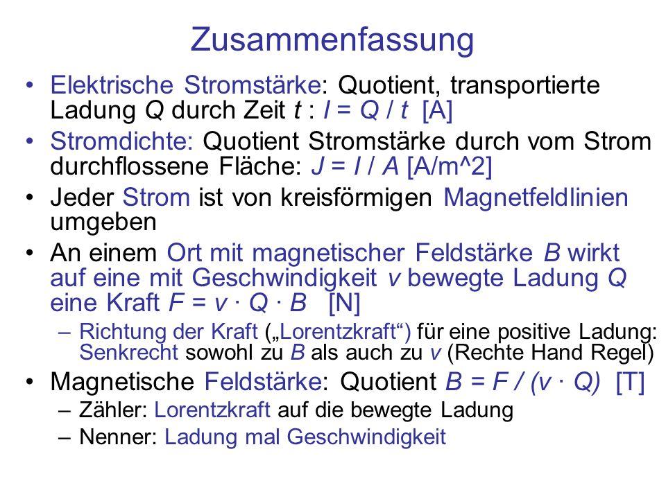 Zusammenfassung Elektrische Stromstärke: Quotient, transportierte Ladung Q durch Zeit t : I = Q / t [A]
